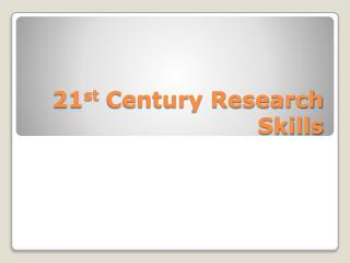 21 st  Century Research Skills