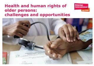 Health and human rights of older persons:  challenges and opportunities