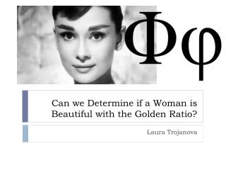 Can we Determine if a Woman is Beautiful with the Golden Ratio?