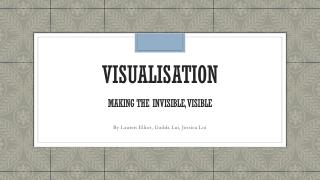 VISUALISATION Making the invisible, visible