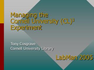Managing the Cornell University (CL) 3 Experiment