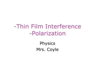 -Thin Film Interference  -Polarization