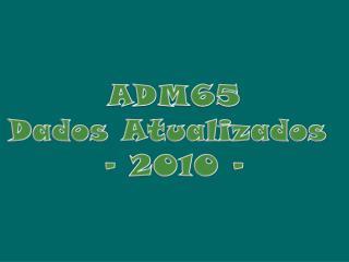 ADM65 Dados Atualizados - 2010 -