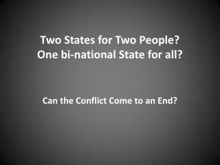 Two States for Two People? One bi-national State for all?