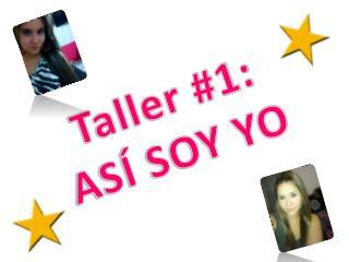 Taller #1:  ASÍ SOY YO