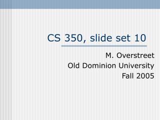 CS 350, slide set 10