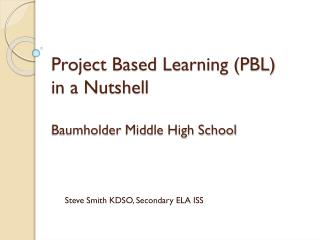 Project Based Learning (PBL) in a Nutshell Baumholder Middle High School