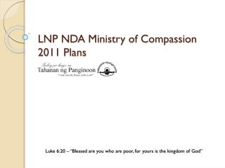 LNP NDA Ministry of Compassion 2011 Plans