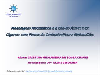 Aluna: CRISTINA MEDIANEIRA DE SOUZA CHAVES Orientadora: Drª . ELENI BISOGNIN
