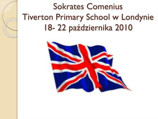Sokrates Comenius Tiverton Primary School  w Londynie 18- 22 października 2010