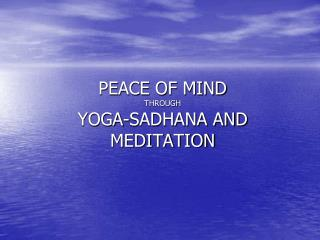 PEACE OF MIND  THROUGH YOGA-SADHANA AND MEDITATION
