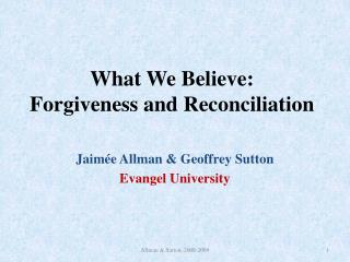 What We Believe:  Forgiveness and Reconciliation