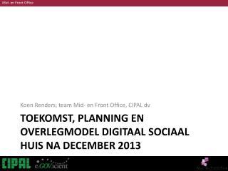 Toekomst, planning en overlegmodel Digitaal Sociaal Huis na december 2013