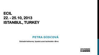 ECIL 22. - 25.10, 2013 Istanbul, Turkey