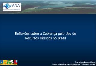 Reflexões sobre a Cobrança pelo Uso de Recursos Hídricos no Brasil