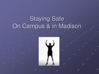 Staying Safe On Campus & in Madison
