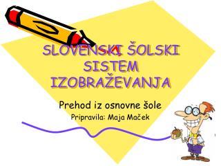 SLOVENSKI ŠOLSKI SISTEM IZOBRAŽEVANJA