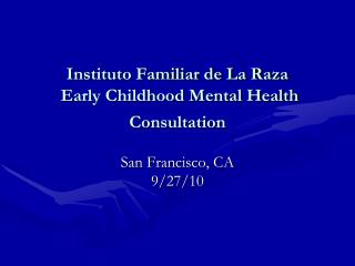 Instituto Familiar de La Raza  Early Childhood Mental Health Consultation