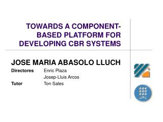 TOWARDS A COMPONENT-BASED PLATFORM FOR DEVELOPING CBR SYSTEMS