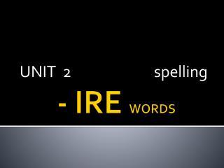 - IRE  WORDS