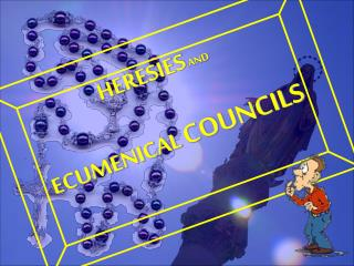 HERESIES  AND  ECUMENICAL  COUNCILS
