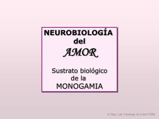 NEUROBIOLOGÍA  del AMOR Sustrato biológico de la  MONOGAMIA