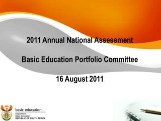 2011 Annual National Assessment Basic Education Portfolio Committee 16 August 2011