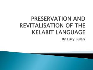 PRESERVATION AND REVITALISATION OF THE KELABIT LANGUAGE