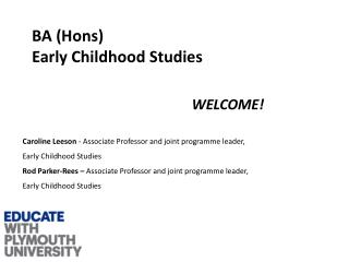 BA ( Hons ) Early Childhood Studies WELCOME!