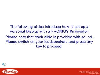 The following slides introduce how to set up a Personal Display with a FRONIUS IG inverter.