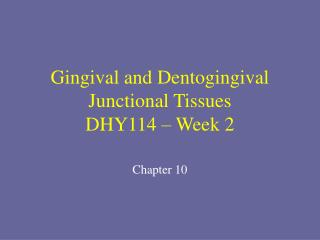 Gingival and Dentogingival Junctional Tissues DHY114 – Week 2