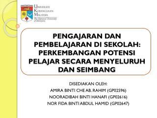 DISEDIAKAN OLEH: AMIRA BINTI CHE AB. RAHIM (GP02596) NOORADIBAH BINTI HANAFI (GP02616)