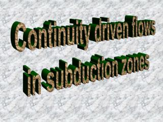 Continuity driven flows in subduction zones