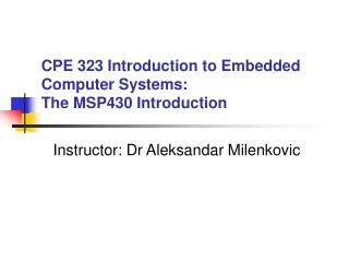 CPE 323 Introduction to Embedded Computer Systems: The MSP430 Introduction