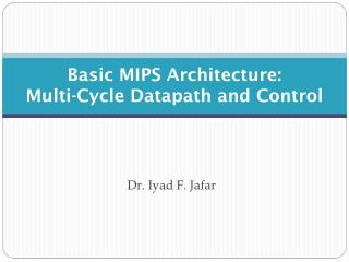 Basic MIPS Architecture: Multi-Cycle Datapath and Control