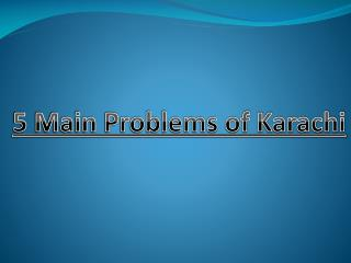 5 Main Problems of Karachi