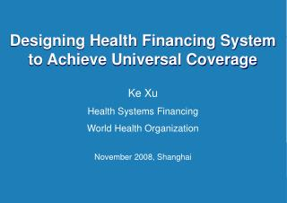 Designing Health Financing System to Achieve Universal Coverage