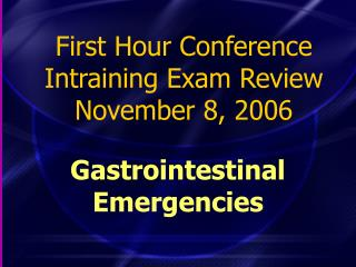 First Hour Conference Intraining Exam Review November 8, 2006