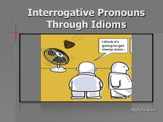 Interrogative Pronouns Through Idioms