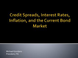 Credit Spreads, Interest Rates, Inflation, and the Current Bond Market