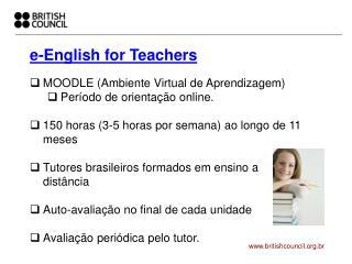 e-English for Teachers MOODLE (Ambiente Virtual de Aprendizagem) Período de orientação online.