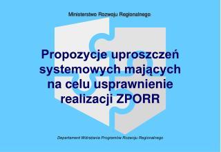 Propozycje uproszczeń systemowych mających na celu usprawnienie realizacji ZPORR
