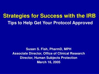 Strategies for Success with the IRB Tips to Help Get Your Protocol Approved