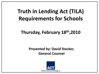 Truth in Lending Act (TILA) Requirements for Schools Thursday, February 18 th ,2010