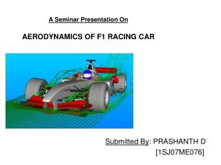 A Seminar Presentation On AERODYNAMICS OF F1 RACING CAR
