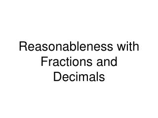 Reasonableness with Fractions and Decimals