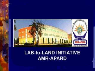 LAB-to-LAND INITIATIVE AMR-APARD