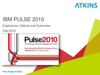 IBM PULSE 2010 Experience, Debrief and Outcomes Feb 2010