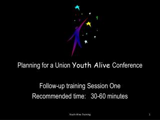 Planning for a Union Youth Alive C onference Follow-up training Session One
