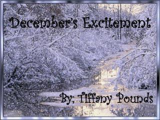 December's Excitement By; Tiffany Pounds
